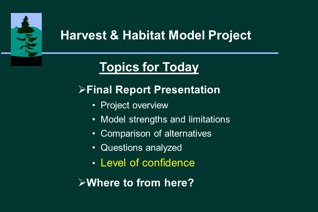 Topics for Today  Final Report Presentation Project overview Model strengths and limitations Comparison of alternatives Questions analyzed Level of confidence  Where to from here.