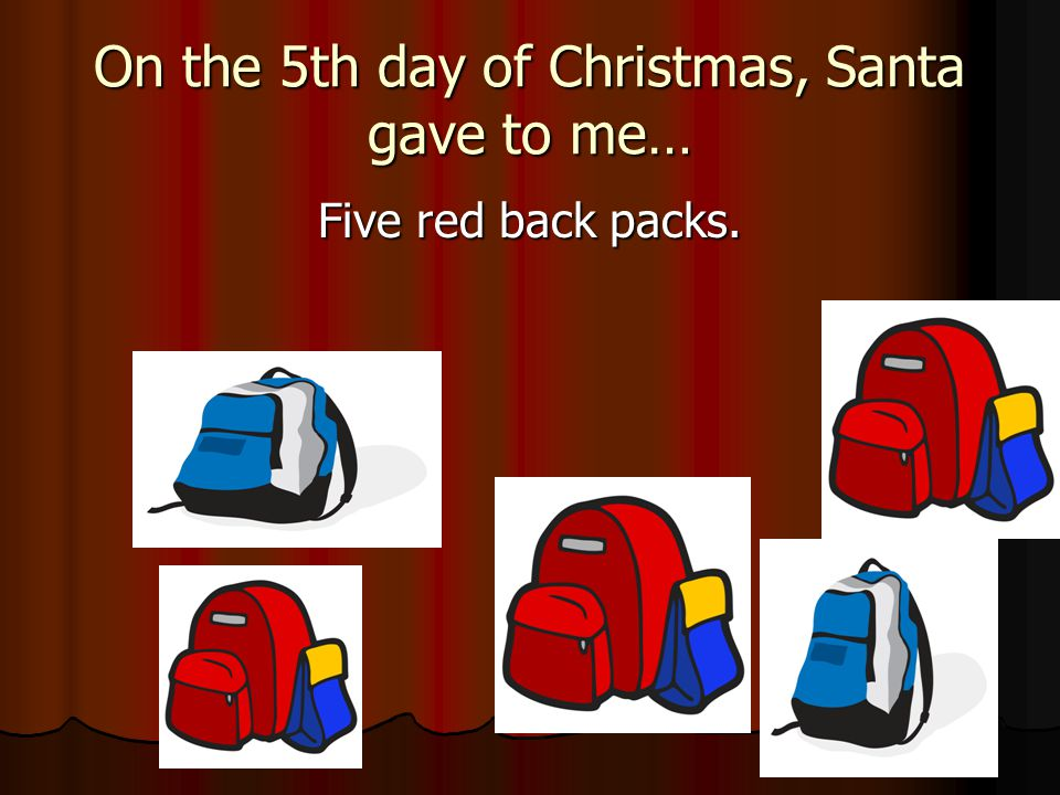 On the 5th day of Christmas, Santa gave to me… Five red back packs.