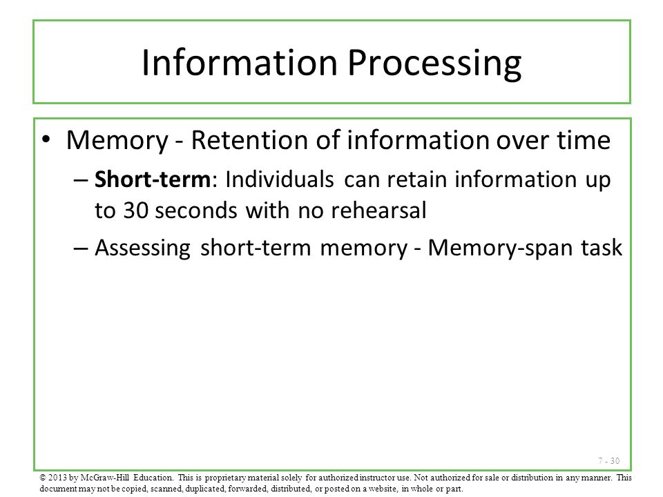 7 - 30 Information Processing Memory - Retention of information over time – Short-term: Individuals can retain information up to 30 seconds with no re