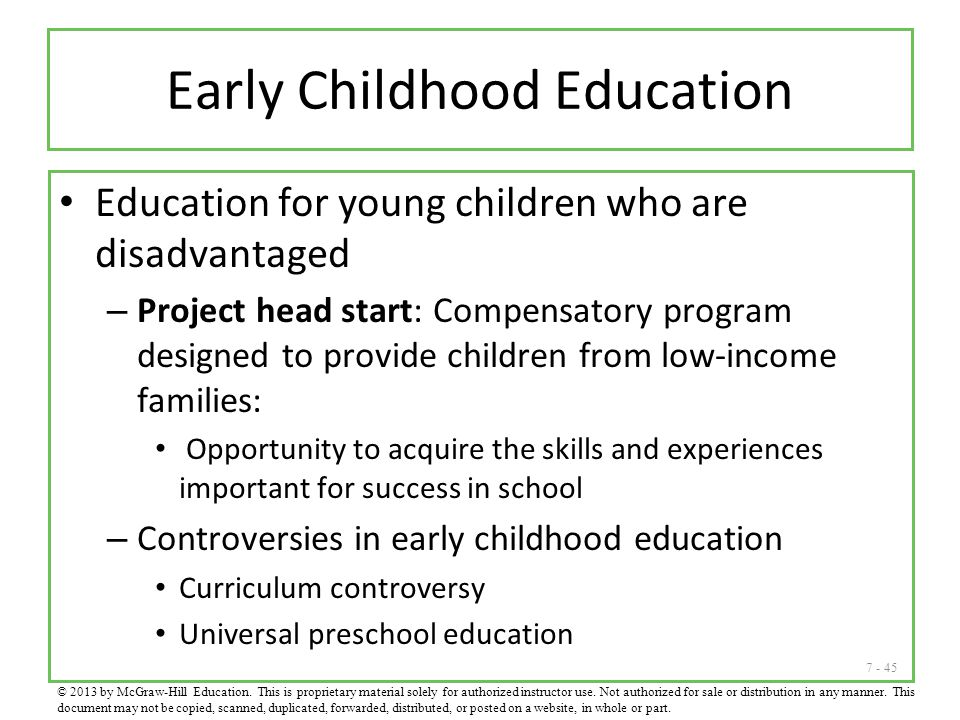 7 - 45 Early Childhood Education Education for young children who are disadvantaged – Project head start: Compensatory program designed to provide chi