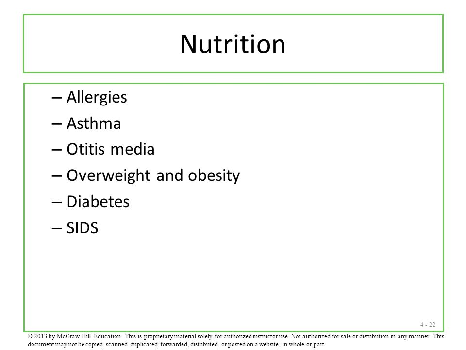 4 - 22 Nutrition – Allergies – Asthma – Otitis media – Overweight and obesity – Diabetes – SIDS © 2013 by McGraw-Hill Education. This is proprietary m
