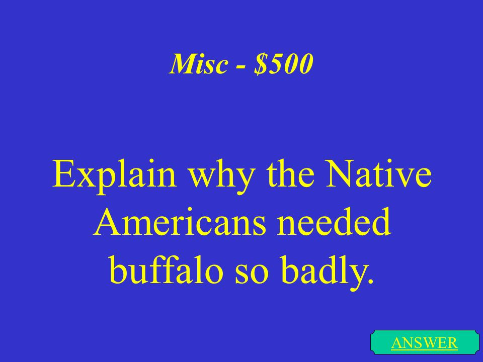 Misc. - $400 ANSWER Name 1 small animal that Indians might have hunted.