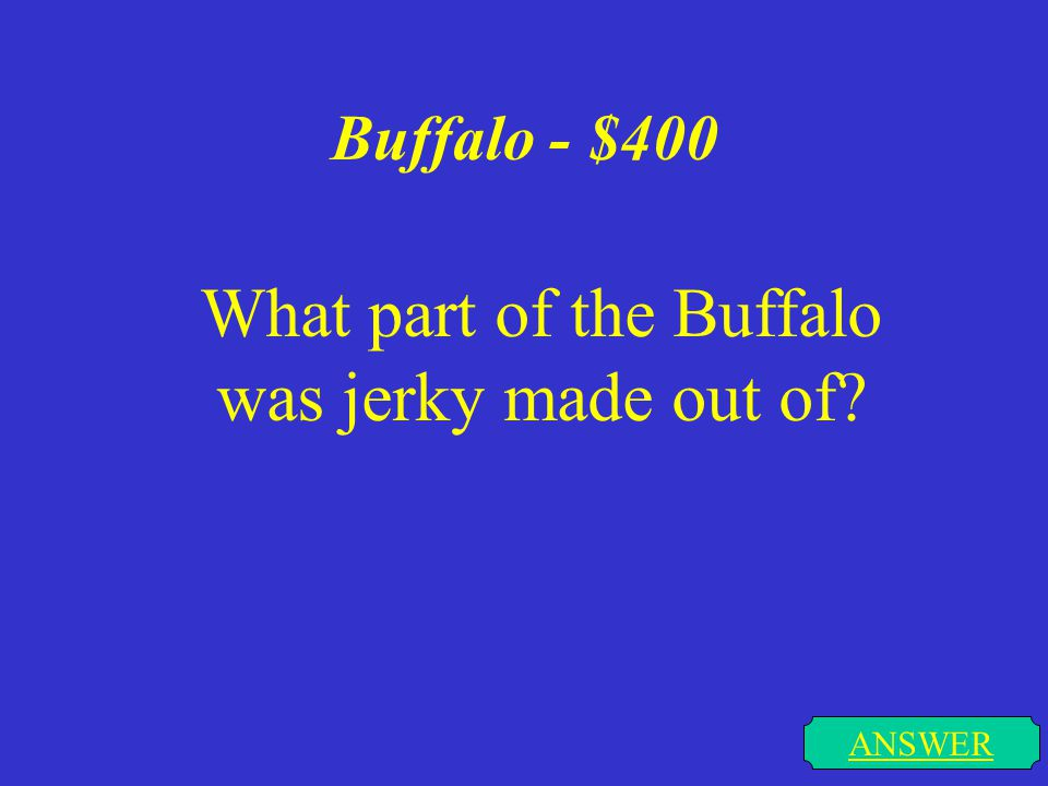 Buffalo - $300 ANSWER Name one thing that the buffalo's bones made.