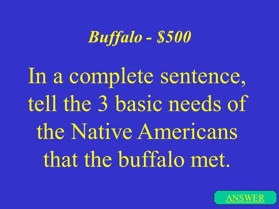 Buffalo - $400 ANSWER What part of the Buffalo was jerky made out of