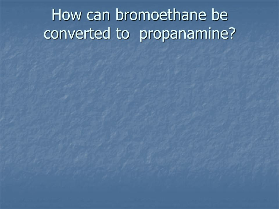 How can bromoethane be converted to propanamine