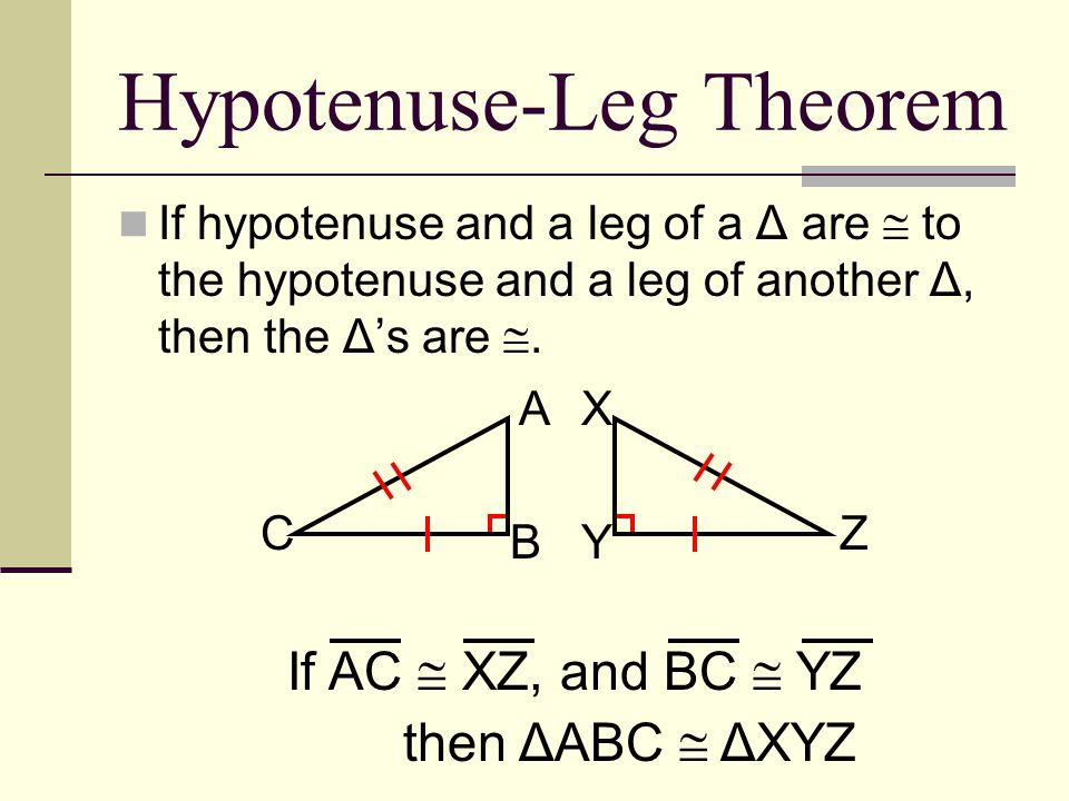 Hypotenuse-Leg Theorem If hypotenuse and a leg of a Δ are  to the hypotenuse and a leg of another Δ, then the Δ's are . If AC  XZ, and BC  YZ then