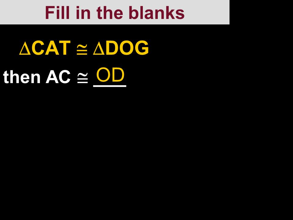 Complete each congruence statement. C A E D B F If  ABC   DEF, then  C  ___ FF