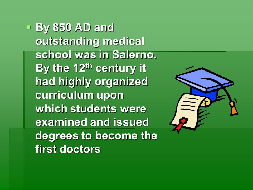  By 850 AD and outstanding medical school was in Salerno.