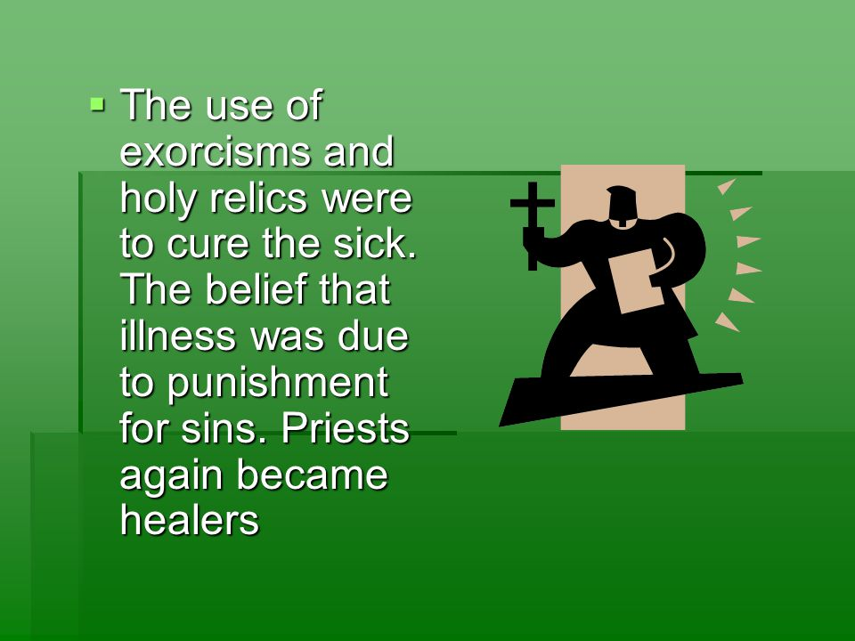  The use of exorcisms and holy relics were to cure the sick.