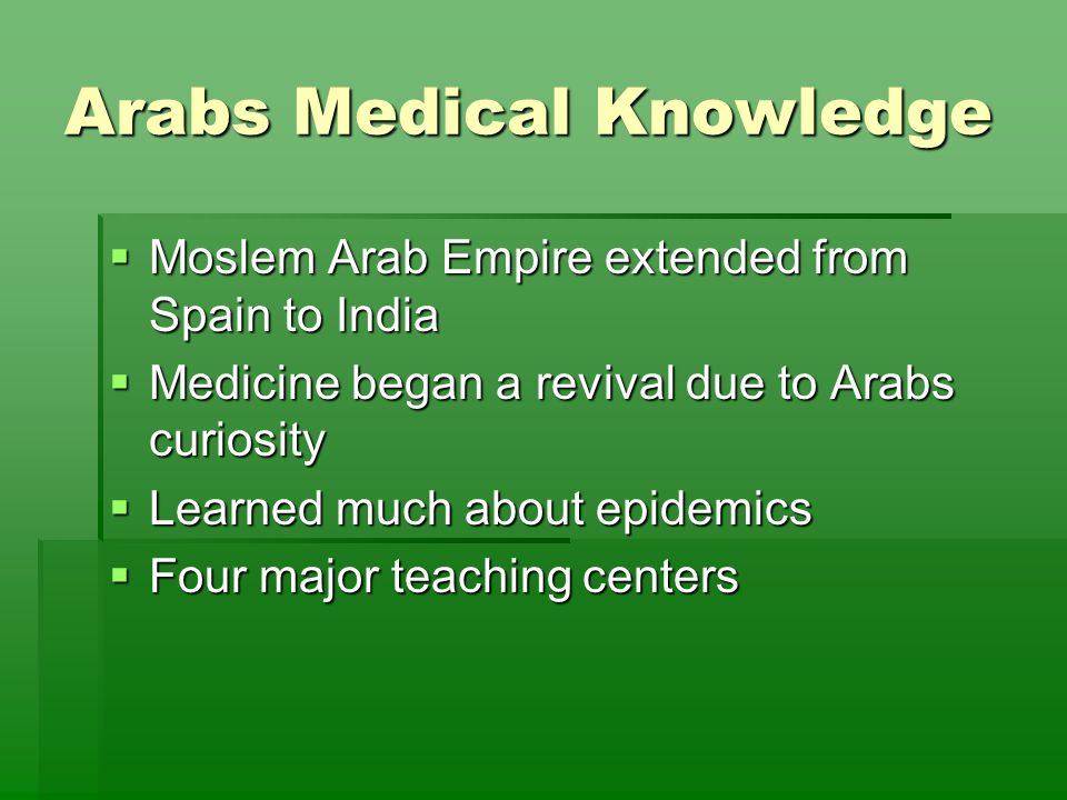 The Arab's major medical contribution was chemistry and pharmacology.