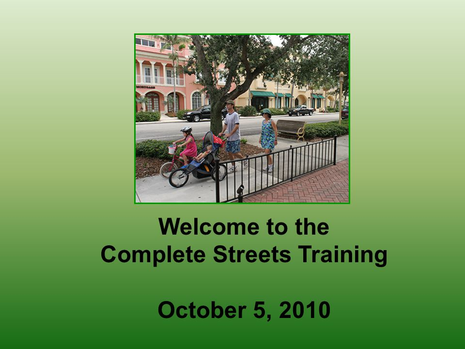 Welcome to the Complete Streets Training October 5, 2010