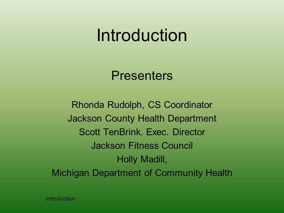 Introduction Presenters Rhonda Rudolph, CS Coordinator Jackson County Health Department Scott TenBrink.