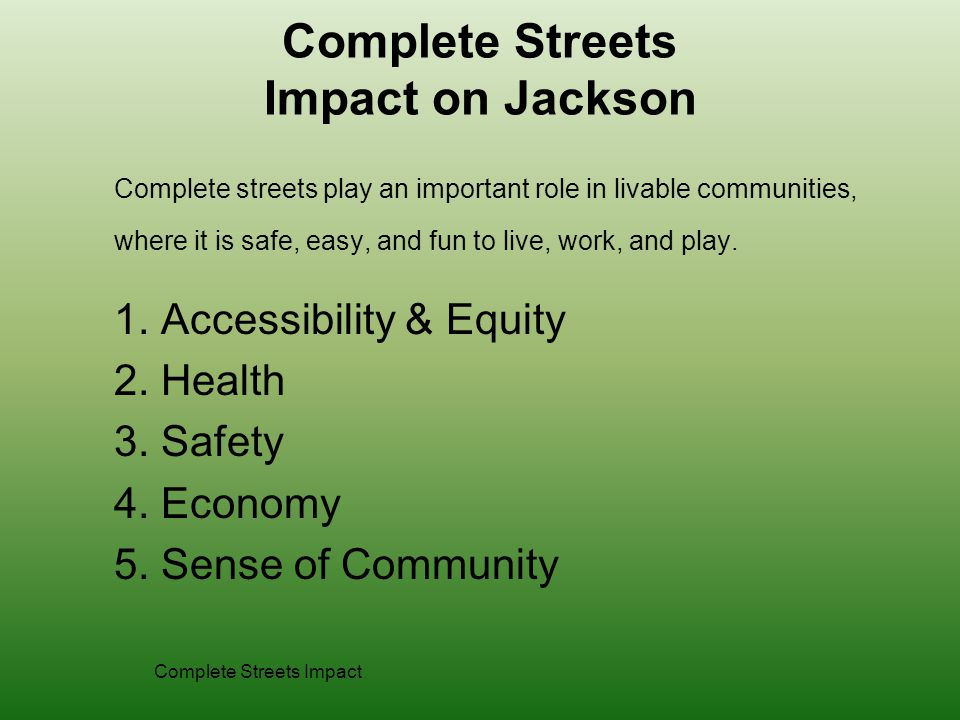 Complete Streets Impact on Jackson Complete streets play an important role in livable communities, where it is safe, easy, and fun to live, work, and play.
