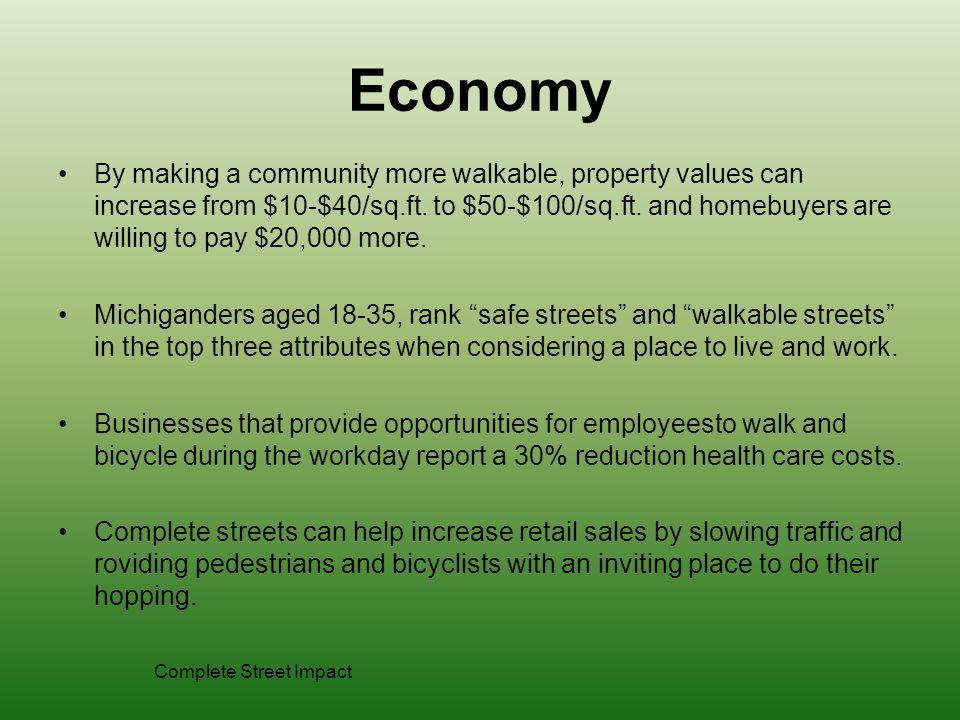 Economy By making a community more walkable, property values can increase from $10-$40/sq.ft.