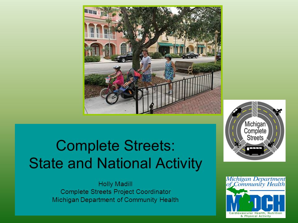 Complete Streets: State and National Activity Holly Madill Complete Streets Project Coordinator Michigan Department of Community Health