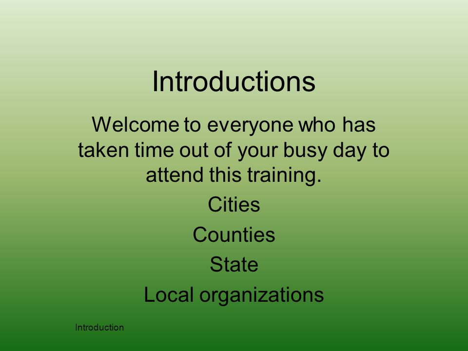 Introductions Welcome to everyone who has taken time out of your busy day to attend this training.