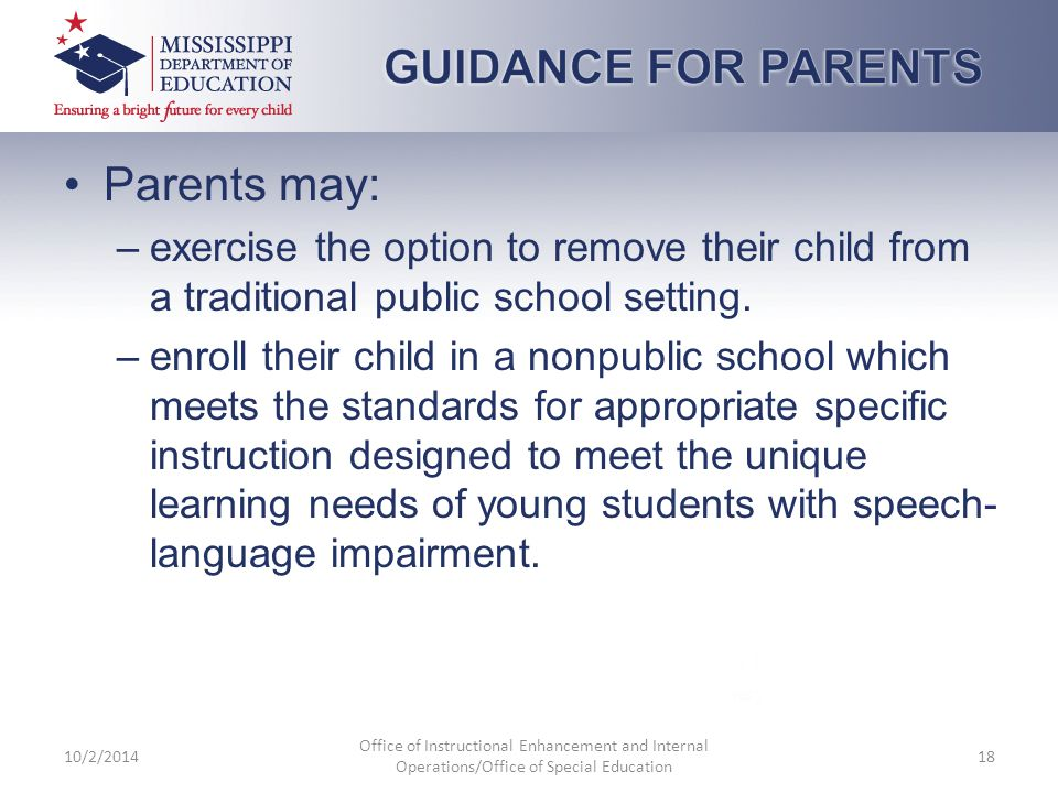 Parents may: –exercise the option to remove their child from a traditional public school setting. –enroll their child in a nonpublic school which meet