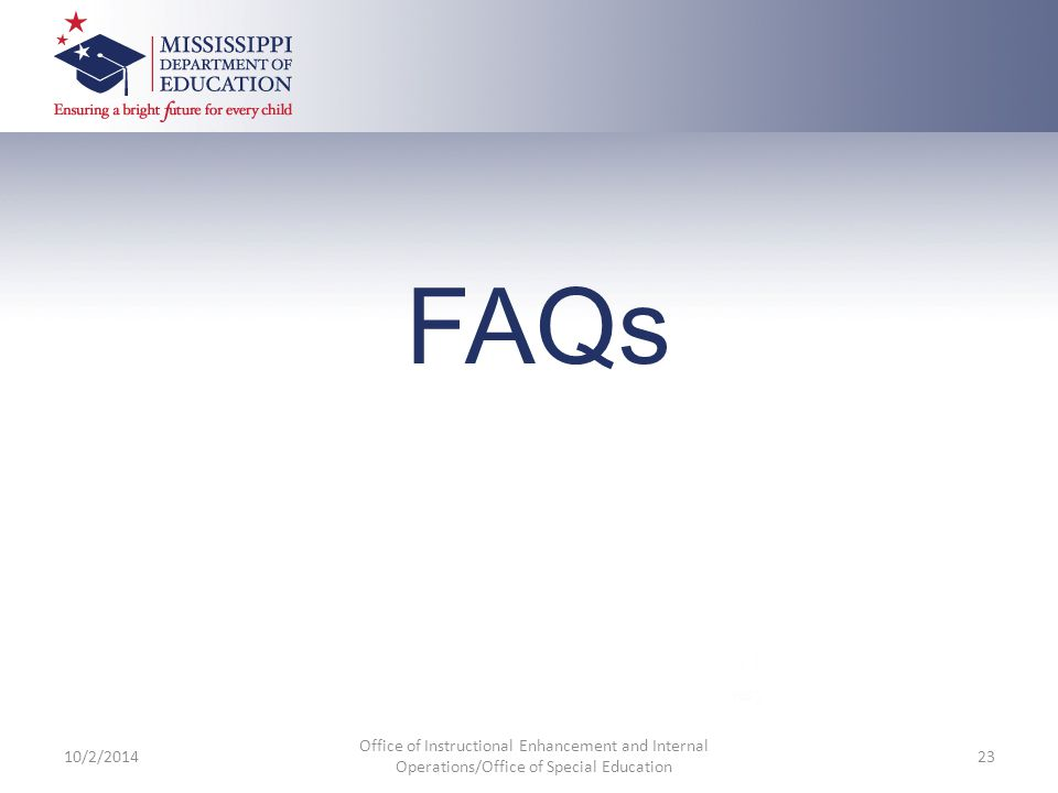 FAQs 10/2/2014 Office of Instructional Enhancement and Internal Operations/Office of Special Education 23
