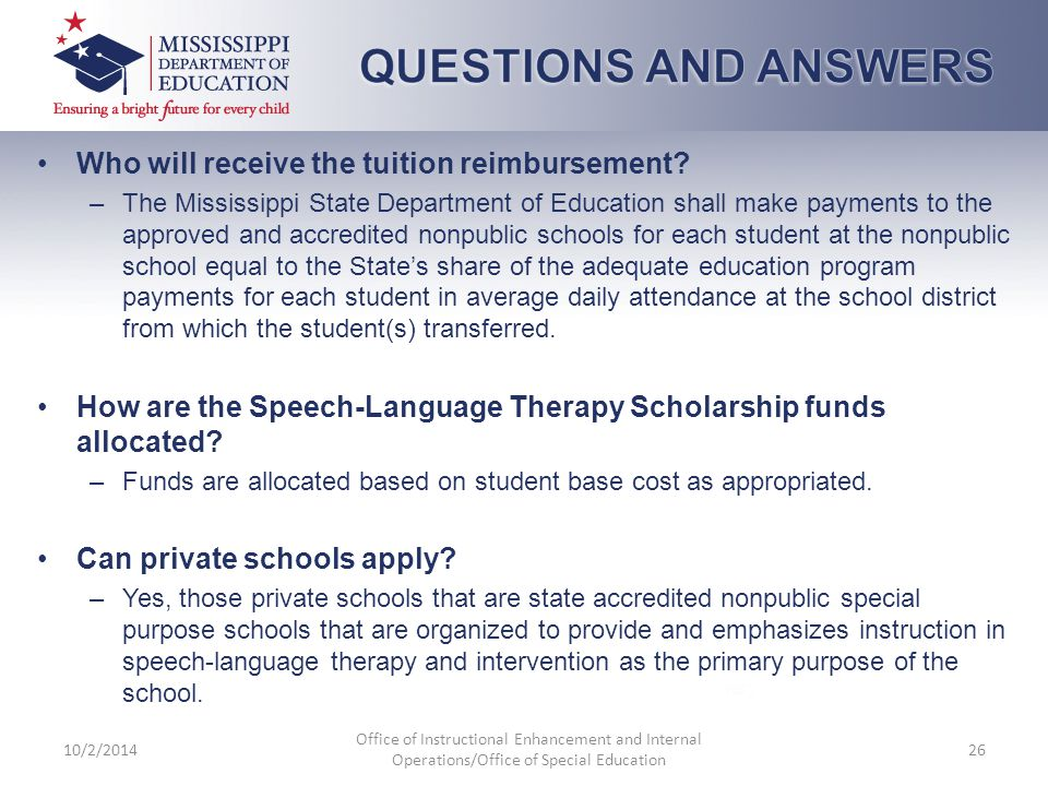 Who will receive the tuition reimbursement? –The Mississippi State Department of Education shall make payments to the approved and accredited nonpubli