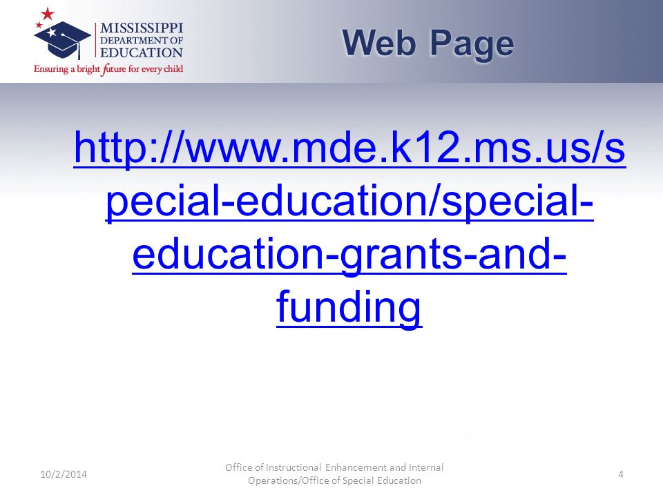 http://www.mde.k12.ms.us/s pecial-education/special- education-grants-and- funding 10/2/2014 Office of Instructional Enhancement and Internal Operations/Office of Special Education 4