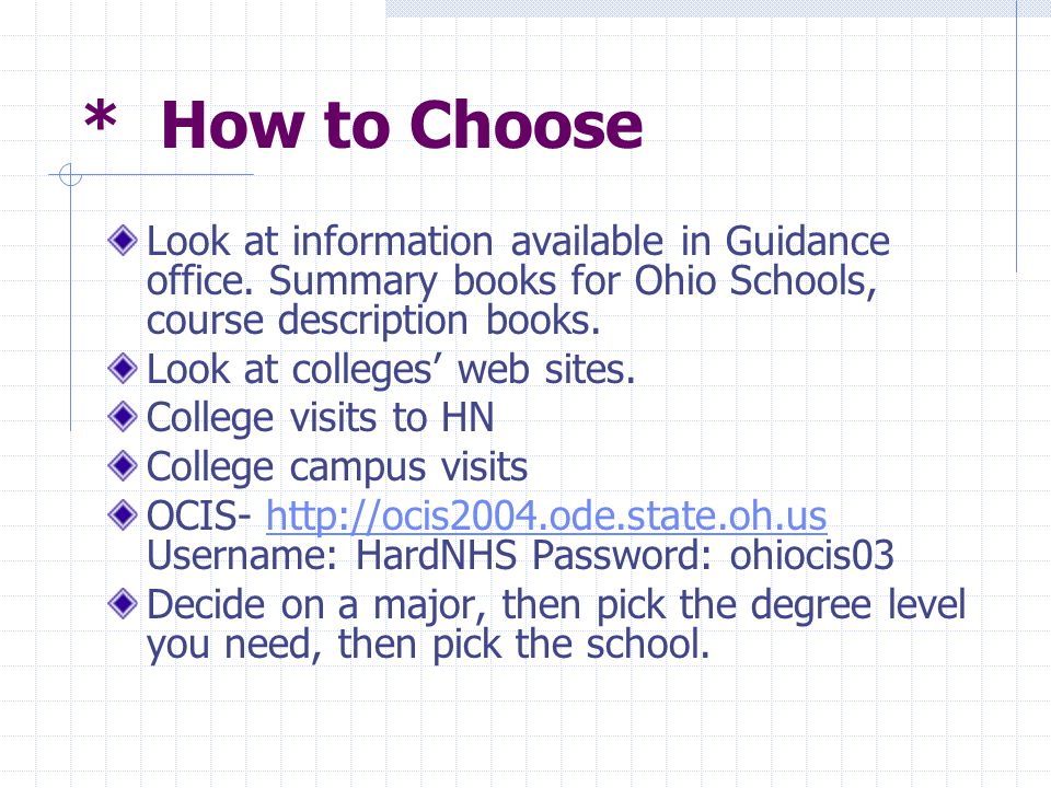 * How to Choose Look at information available in Guidance office.