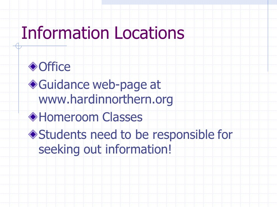 Information Locations Office Guidance web-page at www.hardinnorthern.org Homeroom Classes Students need to be responsible for seeking out information!