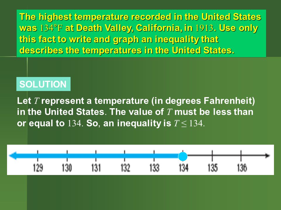 SOLUTION The highest temperature recorded in the United States was 134°F at Death Valley, California, in 1913.