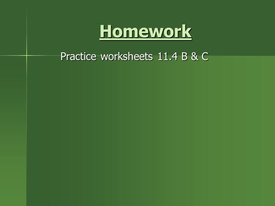 Homework Practice worksheets 11.4 B & C