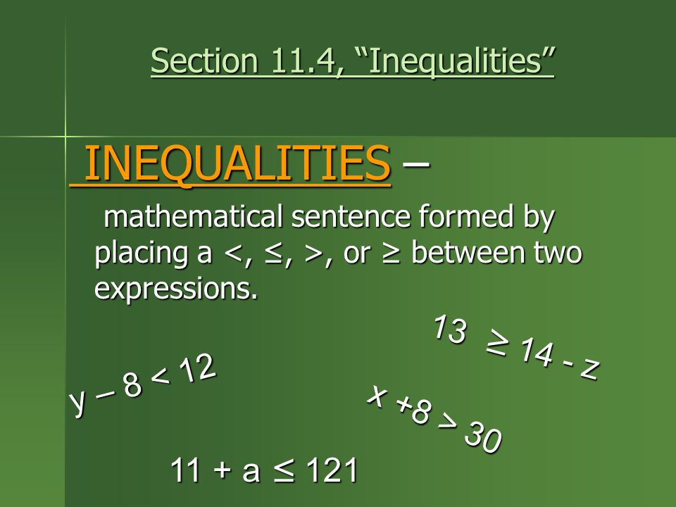 Section 11.4, Inequalities Section 11.4, Inequalities INEQUALITIES – INEQUALITIES – mathematical sentence formed by placing a, or ≥ between two expressions.