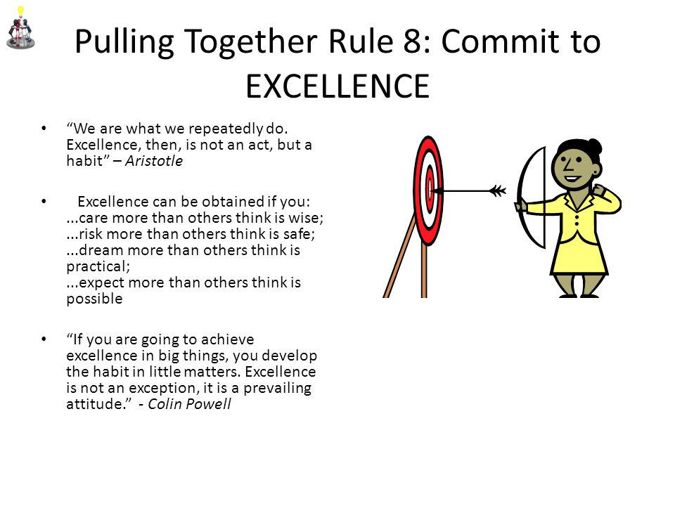 Pulling Together Rule 8: Commit to EXCELLENCE We are what we repeatedly do.