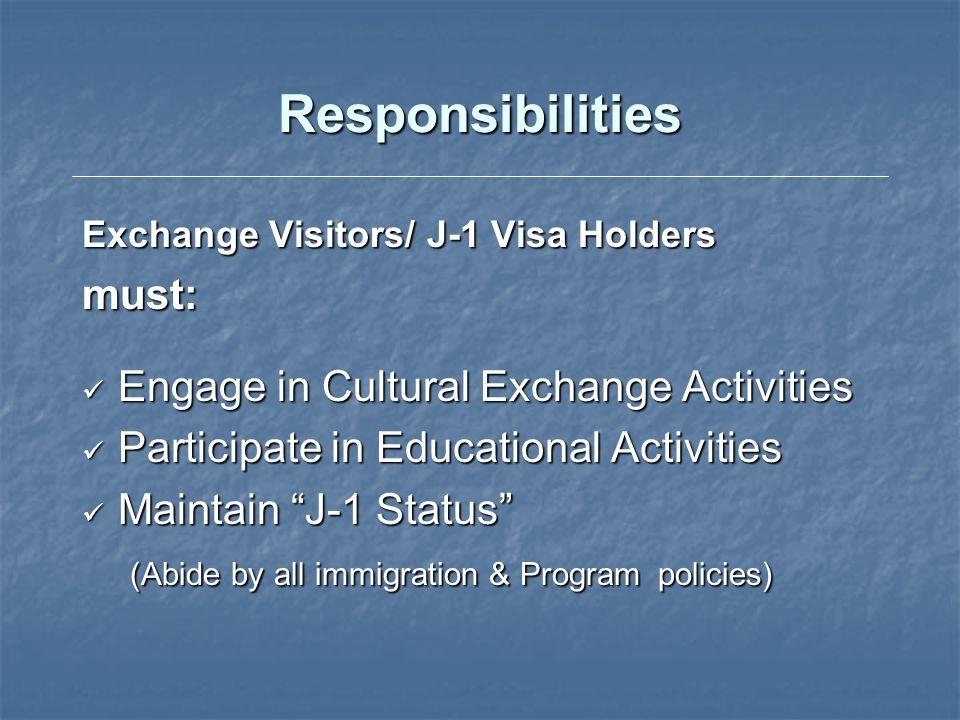Responsibilities Exchange Visitors/ J-1 Visa Holders must: Engage in Cultural Exchange Activities Engage in Cultural Exchange Activities Participate i