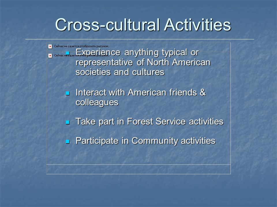 Cross-cultural Activities Experience anything typical or representative of North American societies and cultures Experience anything typical or repres