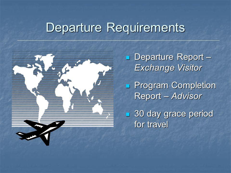 Departure Requirements Departure Report – Exchange Visitor Departure Report – Exchange Visitor Program Completion Report – Advisor Program Completion