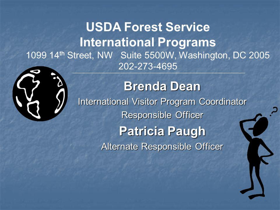 Brenda Dean International Visitor Program Coordinator Responsible Officer Patricia Paugh Alternate Responsible Officer USDA Forest Service Internation