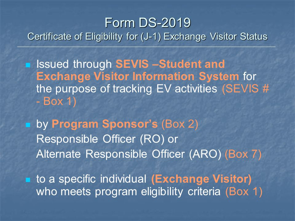 Form DS-2019 Certificate of Eligibility for (J-1) Exchange Visitor Status for a specific Program, Field & Category (Box 4) for which sufficient Funding has been demonstrated (Box 5) for the specific Program Period (Box 3).