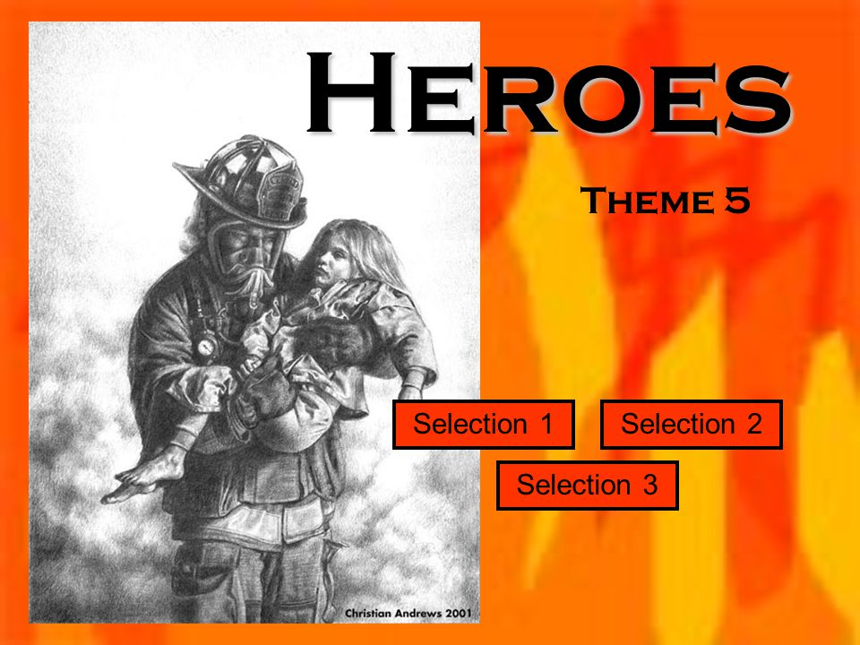 Theme 5 Selection 1 Selection 3 Selection 2Heroes