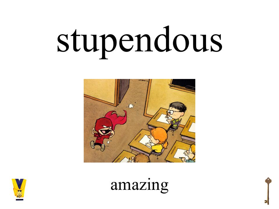 stupendous amazing