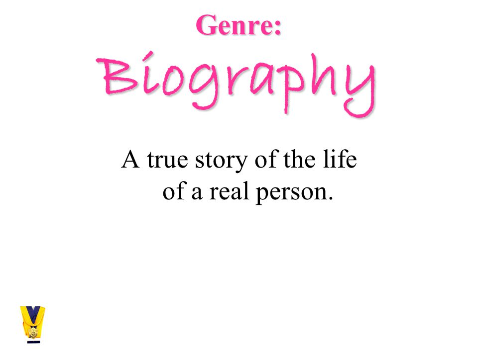 Genre: Biography A true story of the life of a real person.