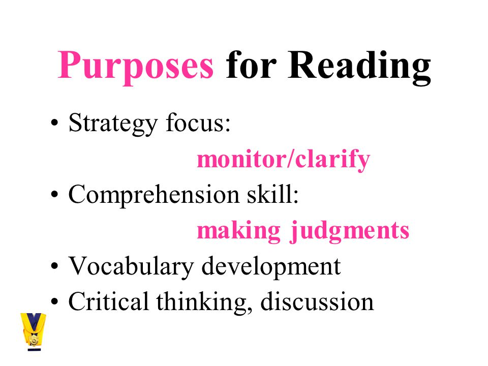 Purposes for Reading Strategy focus: monitor/clarify Comprehension skill: making judgments Vocabulary development Critical thinking, discussion