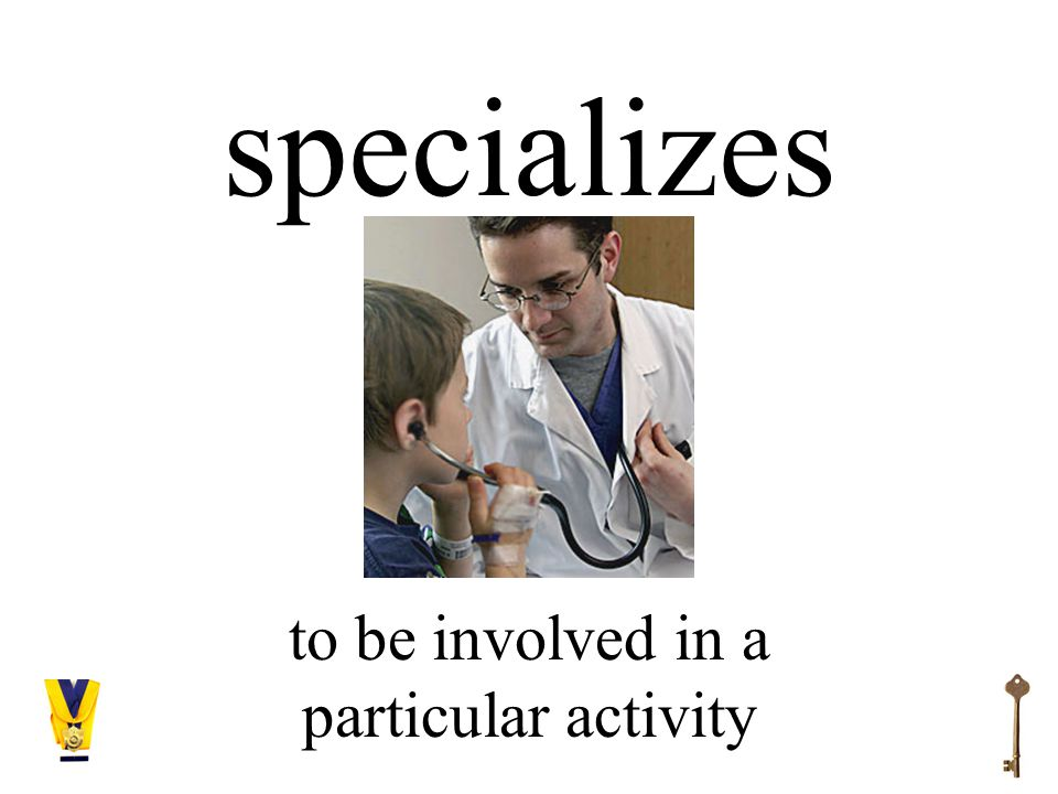 specializes to be involved in a particular activity