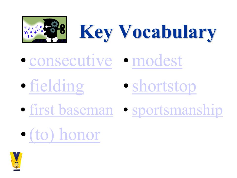 Key Vocabulary consecutive fielding first baseman (to) honor modest shortstop sportsmanship