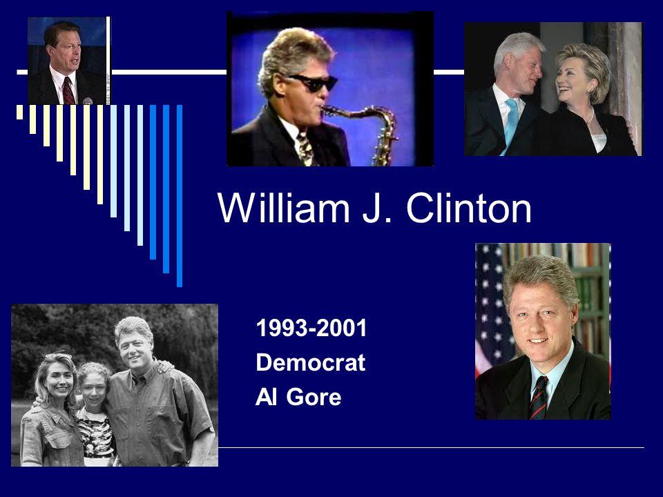William J. Clinton 1993-2001 Democrat Al Gore