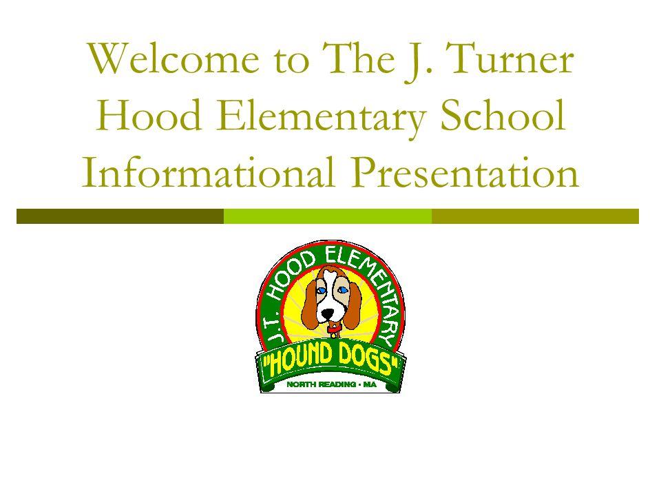 Welcome to The J. Turner Hood Elementary School Informational Presentation
