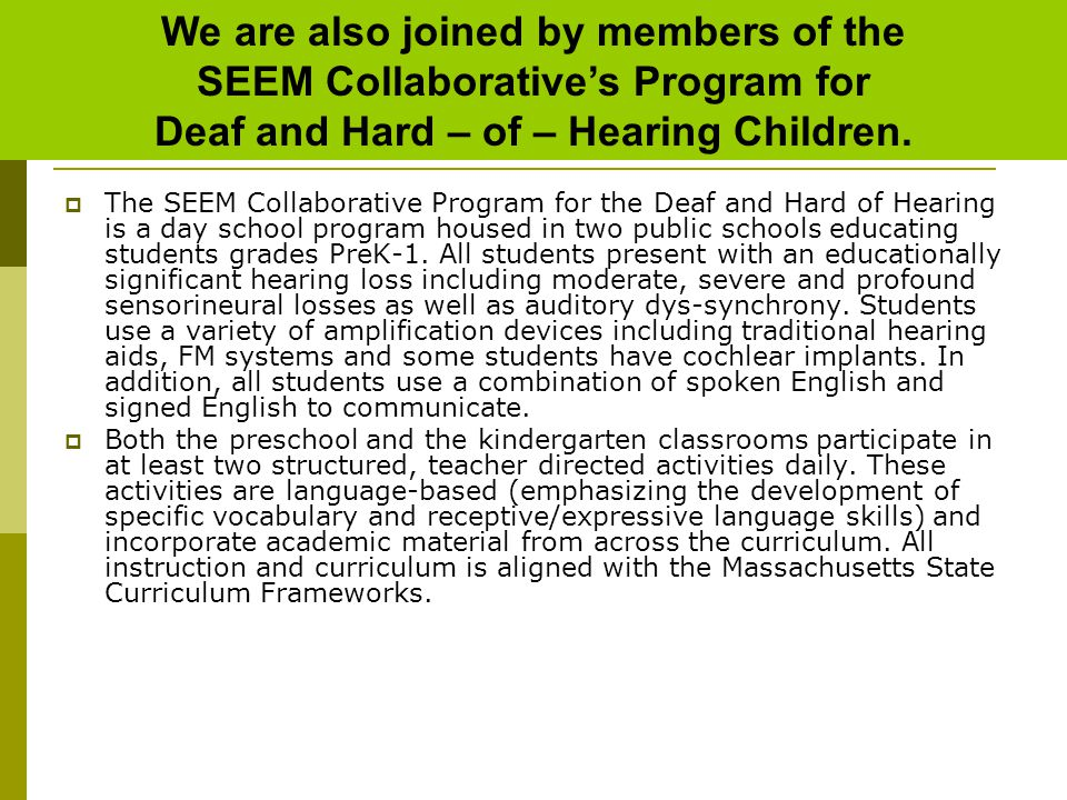 The SEEM Collaborative Program for the Deaf and Hard of Hearing is a day school program housed in two public schools educating students grades PreK-
