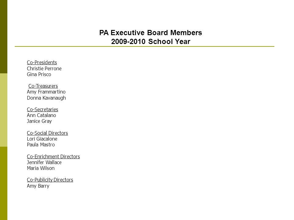 PA Executive Board Members 2009-2010 School Year Co-Presidents Christie Perrone Gina Prisco Co-Treasurers Amy Frammartino Donna Kavanaugh Co-Secretari