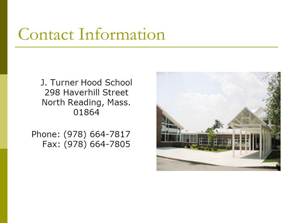 Contact Information J. Turner Hood School 298 Haverhill Street North Reading, Mass. 01864 Phone: (978) 664-7817 Fax: (978) 664-7805