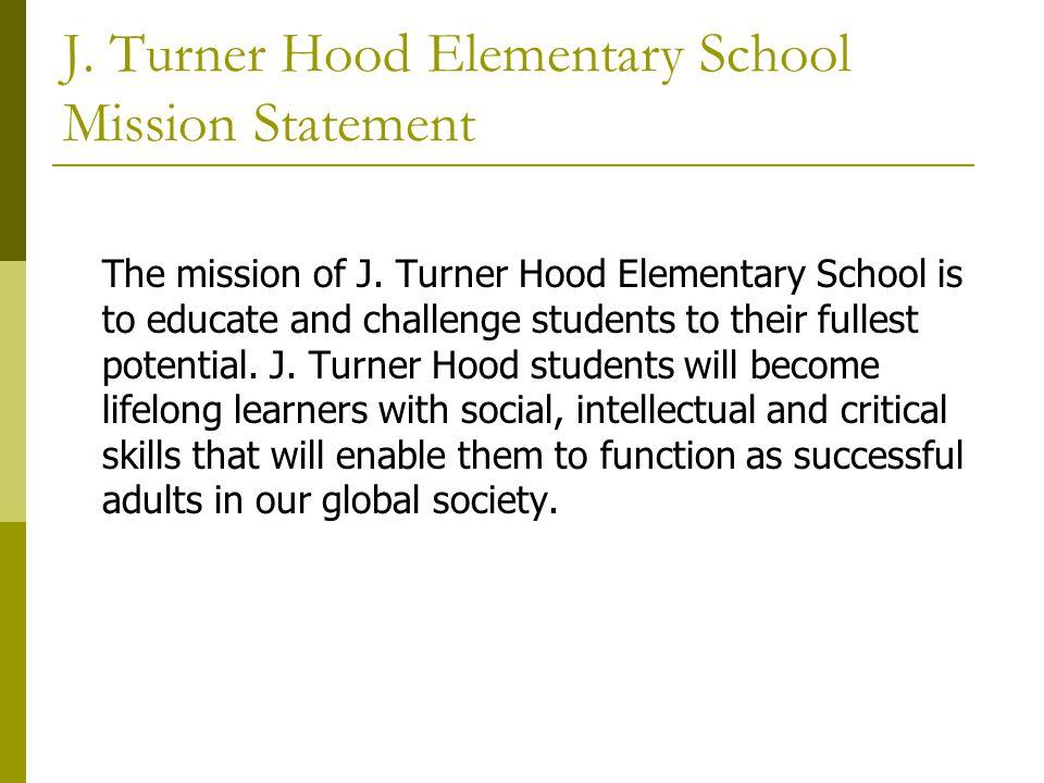 J.Turner Hood Elementary School Vision Statement The J.