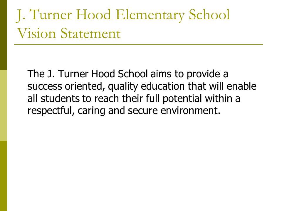 J.Turner Hood Elementary School Goals 1. Improve student achievement.