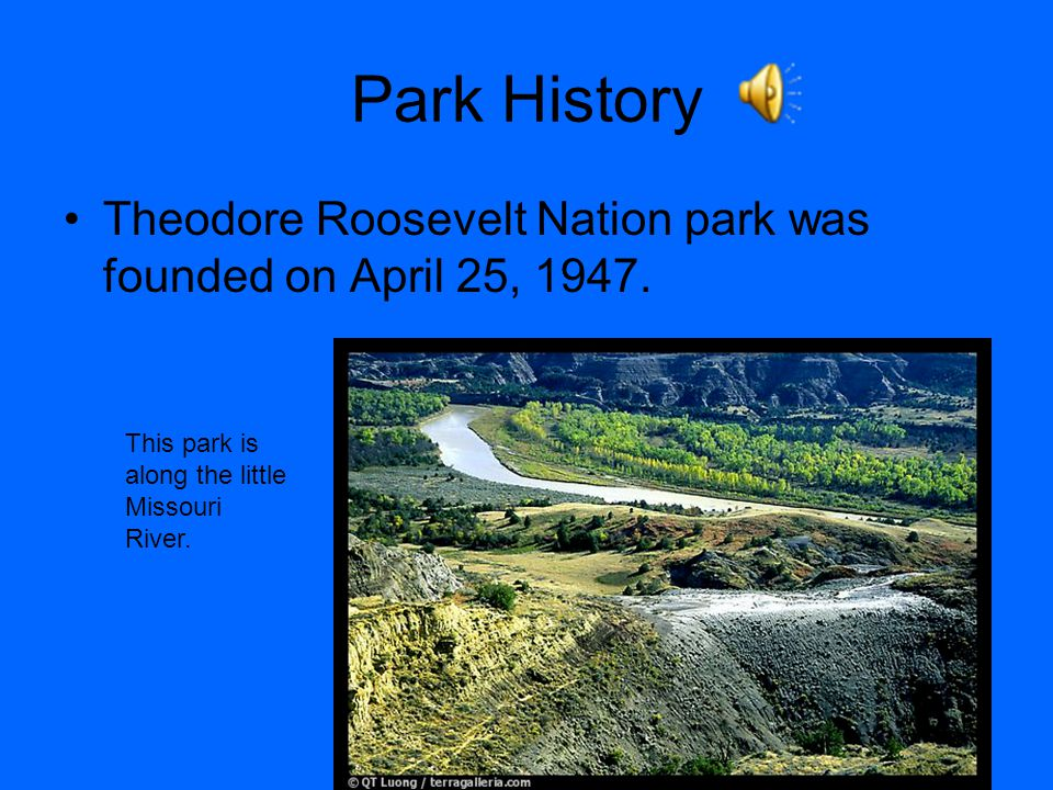 Were is it Theodore Roosevelt National park is located in North Dakota.