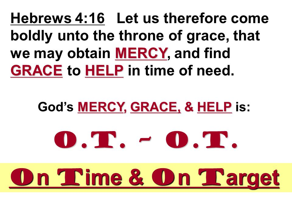 MERCY GRACEHELP Hebrews 4:16 Let us therefore come boldly unto the throne of grace, that we may obtain MERCY, and find GRACE to HELP in time of need.